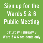 Sign up for the Wards 5 & 6 public meeting